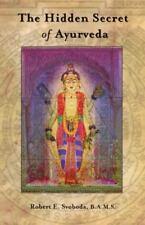 NEW - The Hidden Secret of Ayurveda by Robert E. Svoboda