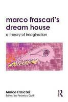 Marco Frascari's Dream House. A Theory of Imagination by Frascari, Marco (Carlet