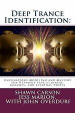 Deep Trance Identification: Unconscious Modeling and Mastery for Hypnosis Practi