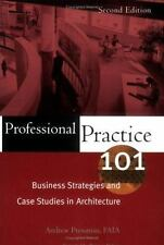 Professional Practice 101 : Business Strategies and Case Studies in Architecture