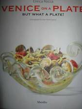 VENICE ON A PLATE: BUT WHAT A PLATE BY ENRICA ROCCA (WITH MORE THAN 65 RECIPES)