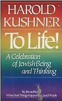 To Life!: A Celebration of Jewish Being and Thinking, Kushner, Harold S., Good B