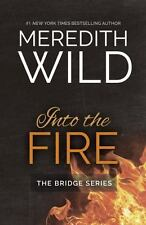 The Bridge: Into the Fire by Meredith Wild (2016, Paperback)