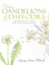 From Dandelions to Daffodils : Chronicles of a Child with an Alcoholic Parent...