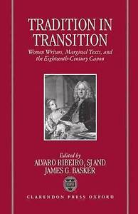 Tradition in Transition: Women Writers, Marginal Texts, and the Eighteenth-Cent.