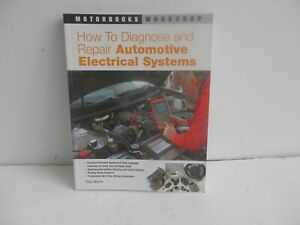 How to Diagnose & Repair Automotive Electrical Systems. Motorbooks Workshop