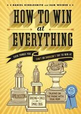 How to Win at Everything Even Things You Can't or Shouldn't Try to Win At Book