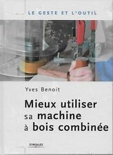 MIEUX UTILISER SA MACHINE A BOIS COMBINEE - LE GESTE ET L'OUTIL - EYROLLES
