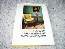 1965 Flower Arrangement With Antiques Beth Hemingway 1st Edition Hardcover Book