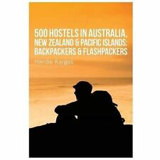 500 Hostels : Australia, New Zealand and Pacific Islands by Hardie Karges...