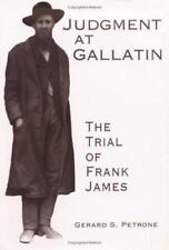 Judgment at Gallatin: The Trial of Frank James by Gerard S. Petrone (1998, Hardb