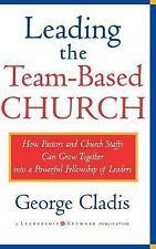 Jossey-Bass Leadership Network Ser.: Leading the Team-Based Church : How...