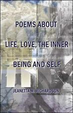 Poems about Life, Love, the Inner Being and Self by Jeanetta M. Richardson...