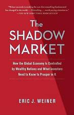The Shadow Market: How the Global Economy Is Controlled by Wealthy Nations and W