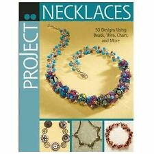 Project: Necklaces: 30 Designs Using Beads, Wire, Chain, and More, , Good Condit
