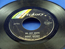BOBBY WRIGHT - No, Not Quite / I'll Put My Boots On Backwards - 1966 VG+