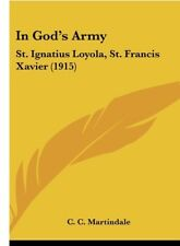In God's Army : Commanders in Chief St. Ignatius Loyola and St. Francis...