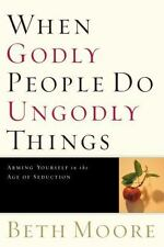 When Godly People Do Ungodly Things : Finding Authentic Restoration in the Age o