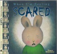 WHEN I'M FEELING SCARED Trace Moroney FEELINGS SERIES HC ILLUSTRATED KID'S BOOK