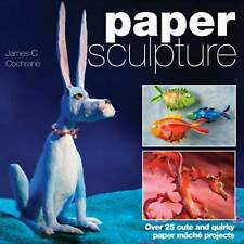 Paper Sculpture: Over 25 Cute and Quirky Paper ..., Cochrane, James C. Paperback