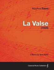 La Valse - a Score for Solo Piano by Maurice Ravel (2013, Paperback)