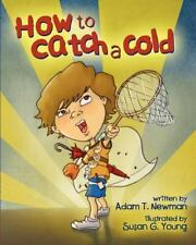 How to Catch a Cold by Adam Newman (2012, Paperback)