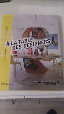 A la table des designers : Rendez-vous intimes et gourmands - Collectif