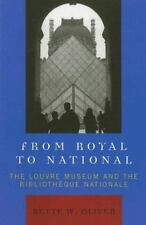 From Royal to National: The Louvre Museum and the Bibliotheque Nationale: By ...