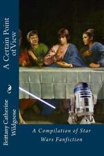 A Certain Point of View : A Compilation of Star Wars Fanfiction by Brittany...