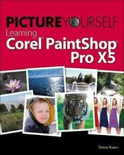 Picture Yourself Learning Corel PaintShop Pro X5 by Diane Koers 2013 PB 170410