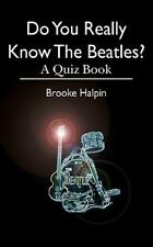 Do You Really Know the Beatles? : A Quiz Book by Brooke Halpin (2010, Paperback)