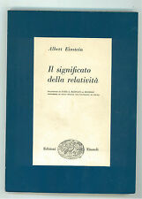 EINSTEIN ALBERT IL SIGNIFICATO DELLA RELATIVITA' EINAUDI 1955 FISICA
