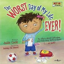 The Worst Day Of My Life Ever! (best Me I Can Be): By Julia Cook
