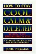 How to Stay Cool, Calm & Collected When the Pressure's On: A Stress-Control Plan