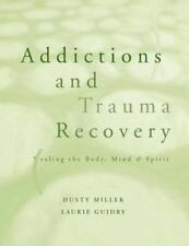Addictions and Trauma Recovery : Healing the Body, Mind, and Spirit by Dusty...