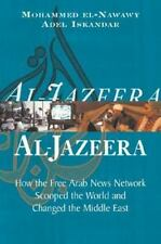 Al Jazeera: How the Free Arab News Network Scooped the World and Changed the Mi