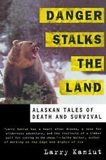 Danger Stalks The Land: Alaskan Tales Of Death And Survival: By Larry Kaniut