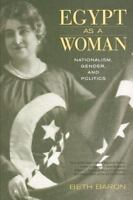 Egypt as a Woman: Nationalism, Gender, and Politics: By Baron, Beth