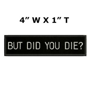BUT DID YOU DIE? Embroidered Patch iron-on Funny Humor Badge Emblem Applique