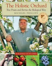 Holistic Orchard : Tree Fruits and Berries the Biological Way, Paperback by P...