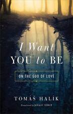I WANT YOU TO BE - HALIK, TOMAS/ TURNER, GERALD (TRN) - NEW HARDCOVER BOOK