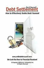 Debt Settlement : How to Effectively Settle Debt Yourself by Eileen Nicole...