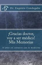 ¡Gracias Dr. Voy a Ser Médico! - Mis Memorias : 75 años en Contacto con la...