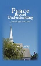 Peace Beyond Understanding : Consoling One Another by Terence Curley (2011,...