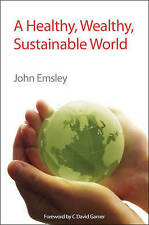NEW A Healthy, Wealthy, Sustainable World: RSC by John Emsley