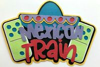 MEXICAN TRAIN TITLE PREMADE PAPER PIECING 3D DIE CUT BY MY TEAR BEARS KIRA