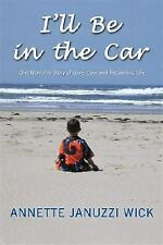I'll Be in the Car - One Woman's Story of Love, Loss and Reclaiming Li-ExLibrary