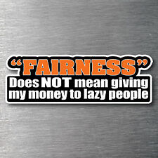Fairness is not giving money to lazy people sticker 7 yr water/fade proof vinyl