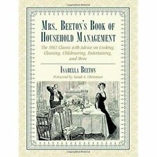 Mrs. Beeton's Book of Household Management: The 1861 Classic with Advice on Cook