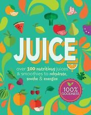 Juice: Over 100 Nutritious Juices & Smoothies to Rehydrate, Soothe& Energize (Co